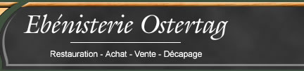 Eb�nisterie Ostertag - Restauration, Achat, Vente, D�capage